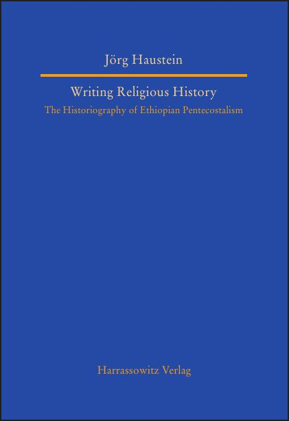 Neuerscheinung: Writing Religious History. The Historiography of Ethiopian Pentecostalism